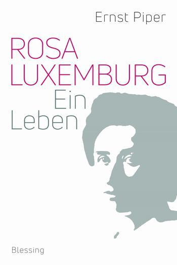 """Umschlag des Buches """"Rosa Luxemburg. Ein Leben"""" von Ernst Piper"""