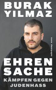 Burak Yilmaz: Ehrensache. Kämpfen gegen Judenhass - Antisemitismus unter muslimischen Jugendlichen