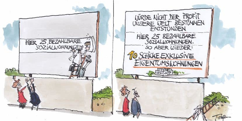 """Karikatur auf der ein Plakat enthüllt wird. Erst erscheint der Satz """"Hier 25 bezahlbare Sozialwohnungen"""", dann jedoch der Satz """"Wenn nicht der Profit die Welt regieren würde""""."""