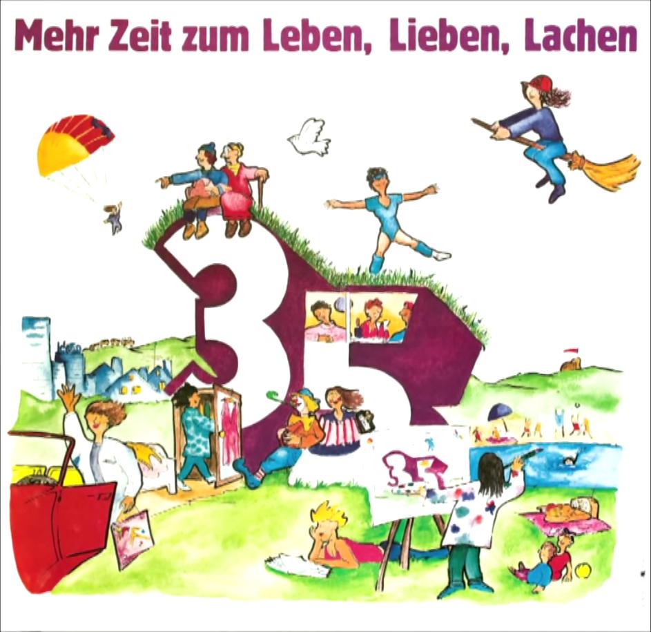 """Plakat der IG Metal für die 35-Stunden-Woche unter dem Motto """"Mehr Zeit zum Leben, Lieben, Lachen""""."""