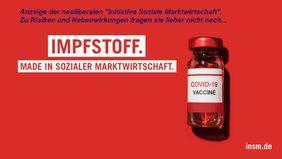 """Plakat der Initiative Neue Soziale Marktwirtschaft, wo auf rotem Hintergrund in weißer Schrift steht: Impfstoff. Made in sozialer Marktwirtschaft""""."""